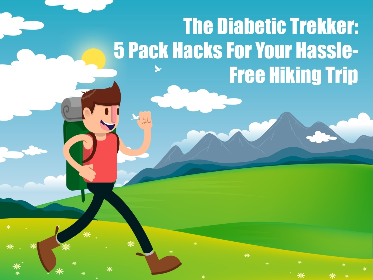 The Diabetic Trekker: 5 Pack Hacks For Your Hassle-Free Hiking Trip