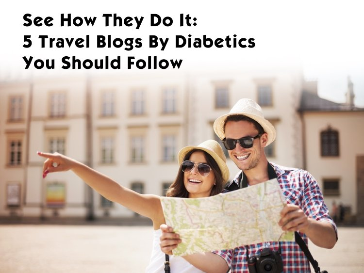 See How They Do It: 5 Travel Blogs By Diabetics You Should Follow