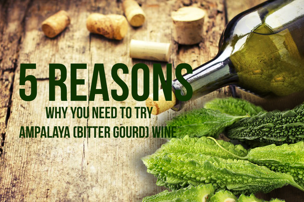 5 Reasons Why You Need to Try Ampalaya (Bitter Gourd) Wine